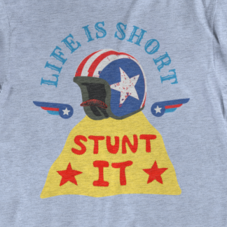 Life Is Short—Stunt It